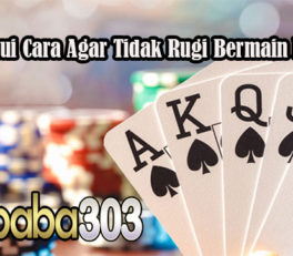 Ketahui Cara Agar Tidak Rugi Bermain Poker