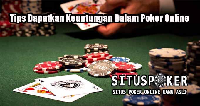 Tips Dapatkan Keuntungan Dalam Poker Online